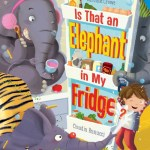 BOOK REVIEW: Is That an Elephant in My Fridge? by Caroline Crowe, illustrated by Claudia Rannuci