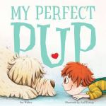 BOOK REVIEW: My Perfect Pup by Sue Walker, illustrated by Anil Tortop
