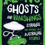 BOOK REVIEW: Aliens, Ghosts and Vanishings – Strange and Possibly True Australian Stories by Stella Tarakson, illustrated by Richard Morden