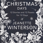 BOOK REVIEW: Christmas Days by Jeanette Winterson