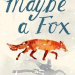 BOOK REVIEW: Maybe a Fox by Kathi Appelt and Alison McGhee
