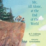 BOOK REVIEW: Me, All Alone, at the End of the World by M.T. Anderson, illustrated by Kevin Hawkes