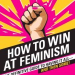 BOOK REVIEW: How to Win at Feminism the Definitive Guide to having it all – and Then Some! by Reductress, Elizabeth Newell, Sarah Pappalardo, Anna Drezen
