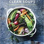 COOKBOOK REVIEW: CLEAN SOUPS by Rebecca Katz with Mat Edelson