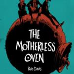 BOOK REVIEW: The Motherless Oven by Rob Davis