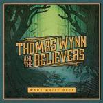 CD REVIEW: THOMAS WYNN & the BELIEVERS – Wade Waist Deep