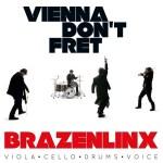 CD REVIEW: BRAZENLINX – Vienna Don't Fret