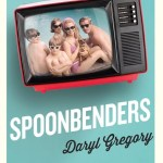 BOOK REVIEW: Spoonbenders by Daryl Gregory