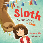 BOOK REVIEW: The Sloth Who Came to Stay by Margaret Wild, illustrated by Vivienne To