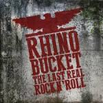 CD REVIEW: RHINO BUCKET – The Last Real Rock n' Roll