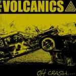 CD REVIEW: THE VOLCANICS – Oh Crash….