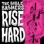 EP REVIEW: THE BIBLE BASHERS – Rise Hard
