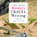 BOOK REVIEW: The Best Women's Travel Writing, Volume 11 – True Stories from Around the World Edited by Lavinia Spalding