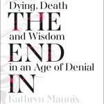 BOOK REVIEW: With the End in Mind – Dying, Death and Wisdom in an Age of Denial by Kathryn Mannix