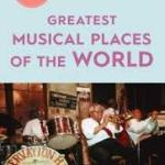 BOOK REVIEW – The 50 Greatest Musical Places of the World by Sarah Woods