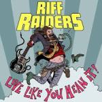 MUSIC: RIFF RAIDERS – Live Like You Mean It