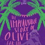 BOOK REVIEW: The Implausible Story of Olive Far Far Away by Tony Alexandra