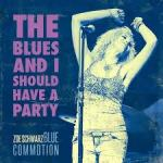 CD: ZOE SCHWARZ BLUE COMMOTION – The Blues And I Should Have A Party