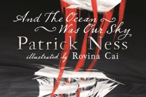 BOOK REVIEW: And the Ocean Was Our Sky by Patrick Ness, illustrated by Rovina Cai