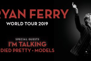 BRYAN FERRY RETURNS TO AUSTRALIA IN FEB & MAR 2019 WITH I'M TALKING, DIED PRETTY AND MODELS