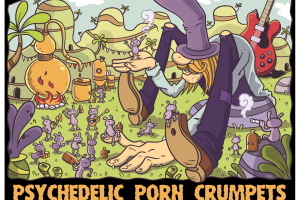 PSYCHEDELIC PORN CRUMPETS announce 2019 UK tour dates and unveil DR. NOGGIN-FLOGGIN & THE LIQUID FRIENDS FESTIVAL