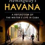 BOOK REVIEW: Hemingway's Havana – A Reflection of the Writer's Life in Cuba by Robert Wheeler and América Fuentes