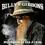 CD REVIEW: BILLY F GIBBONS – The Big Bad Blues