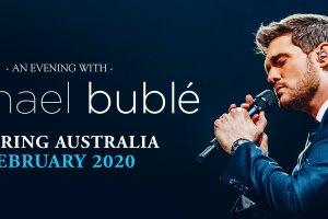 MICHAEL BUBLÉ SET TO ELECTRIFY AUDIENCES WITH A FEBRUARY 2020 AUSTRALIAN TOUR