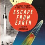 BOOK REVIEW: Escape from Earth: A Secret History of the Space Rocket by Fraser MacDonald
