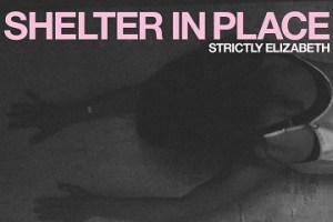 MUSIC REVIEW: STRICTLY ELIZABETH – Shelter In Place