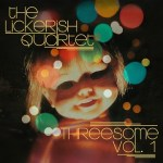 MUSIC REVIEW: THE LICKERISH QUARTET – Threesome Vol. 1 [EP]