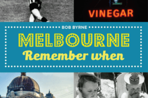 BOOK REVIEW: Melbourne Remember When by Bob Byrne