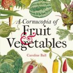 BOOK REVIEW: A Cornucopia of Fruit and Vegetables by Caroline Ball