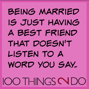 "Joke: ""Being married is just having a best friend that doesn't listen to a word you say"""