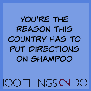 "Joke: ""You're the reason this country  has to put directions on shampoo"""