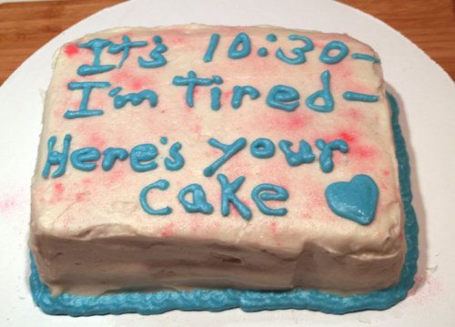 "Cake fail.  Icing: ""It's 10:30, I'm tired - here's your cake"""