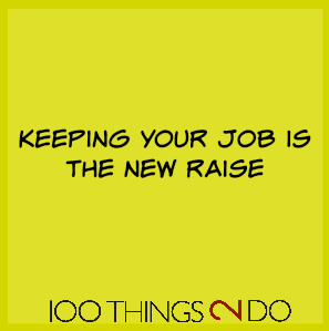 """Too true: """"Keeping your job is the new raise"""""""