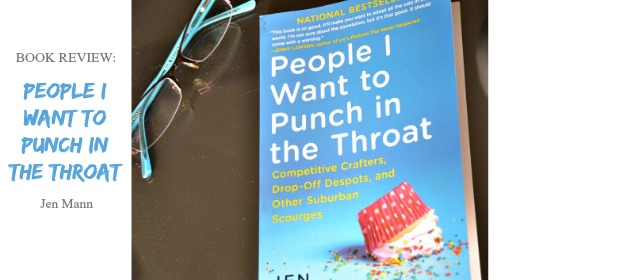 Book Review: People I Want to Punch in the Throat Jen Mann