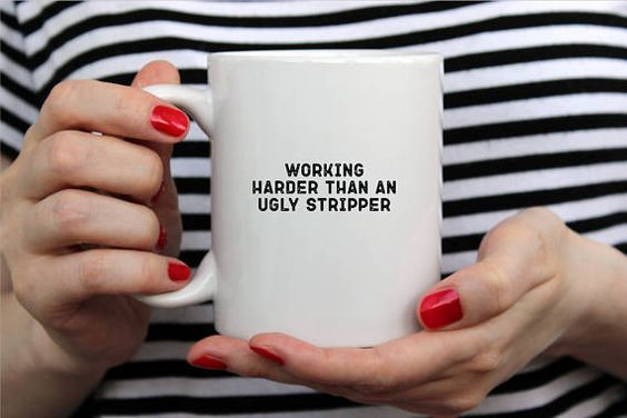 Too funny: working harder than an ugly stripper
