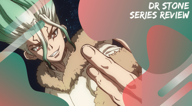 Dr Stone Series Review
