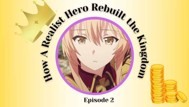 How A Realist Hero Rebuilt the Kingdom Episode 2 Review