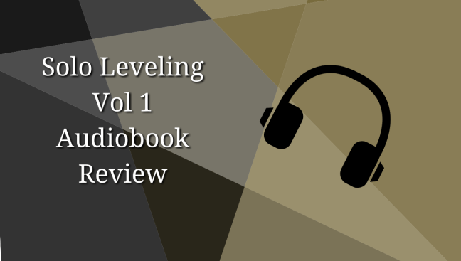 Solo Leveling Vol 1 Audiobook Review