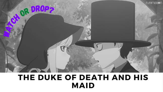 The Duke of Death and His Maid - Watch or Drop?