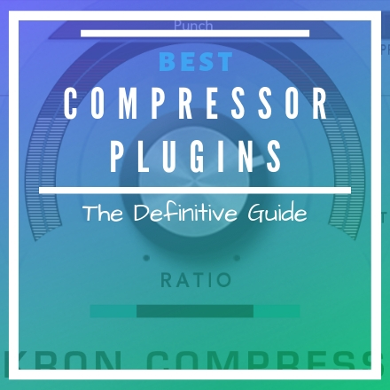 Best Compressor VST Plugins GUIDE [2018 UPDATE]