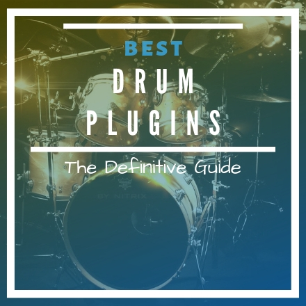 Drum VST Plugins: The Ultimate Guide [2019 UPDATE]