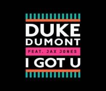 Duke Dumont - I got U ft. Jax Jones
