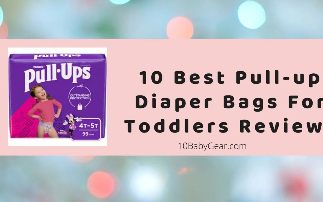10 Best Pull-up Diapers For Toddlers