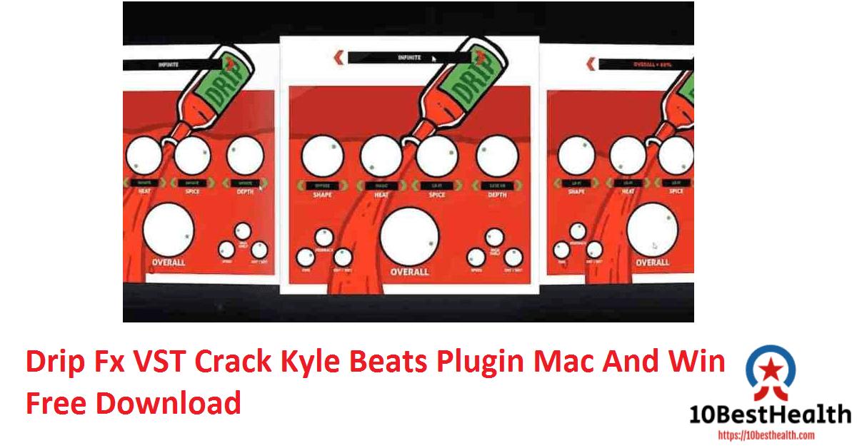 Drip Fx VST Crack Kyle Beats Plugin Mac And Win Free Download