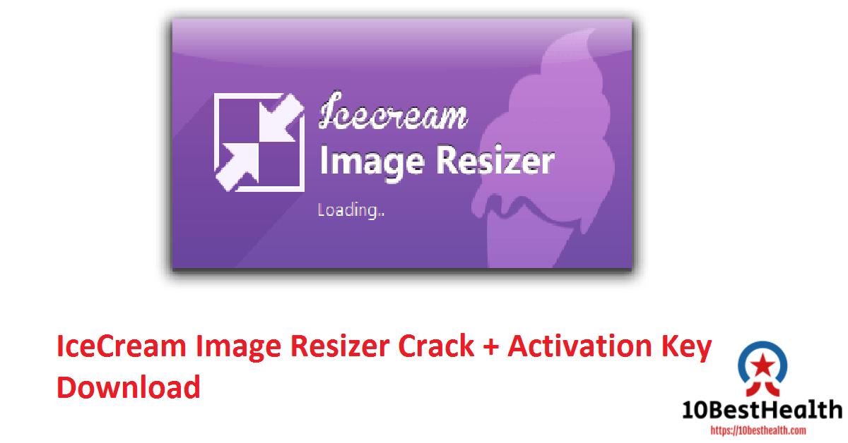 IceCream Image Resizer Crack + Activation Key Download