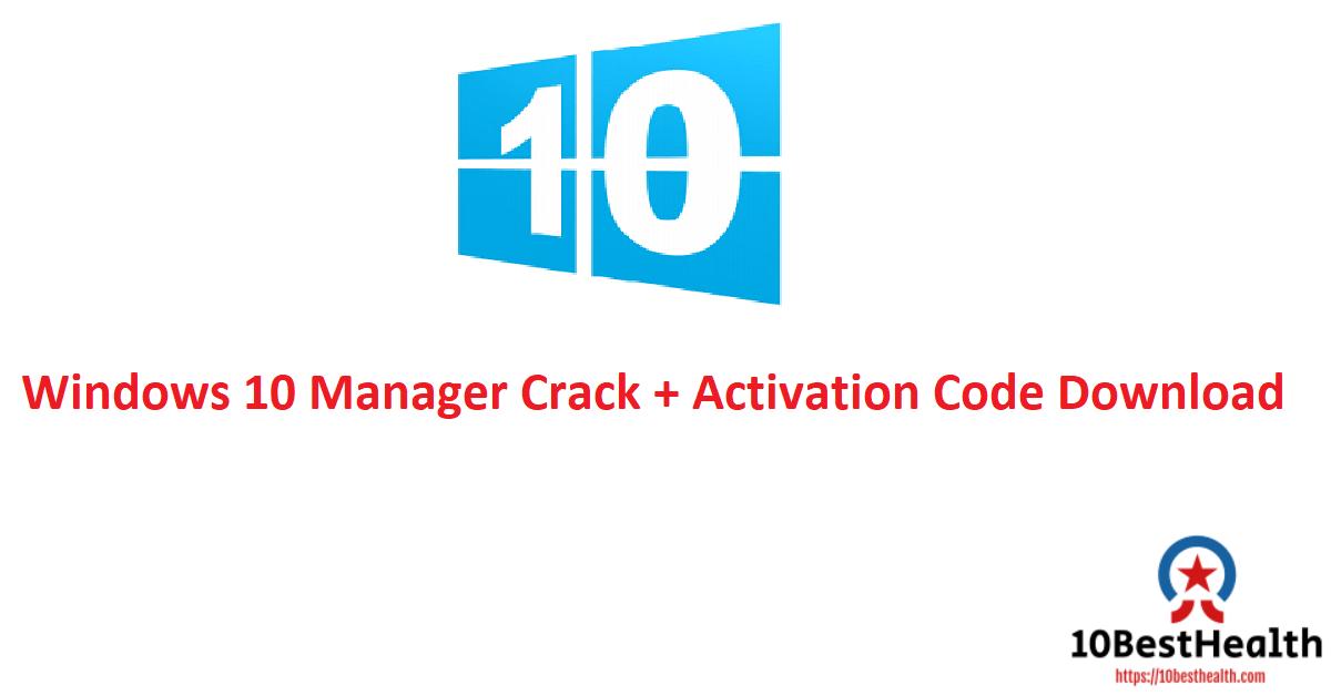 Windows 10 Manager Crack + Activation Code Download